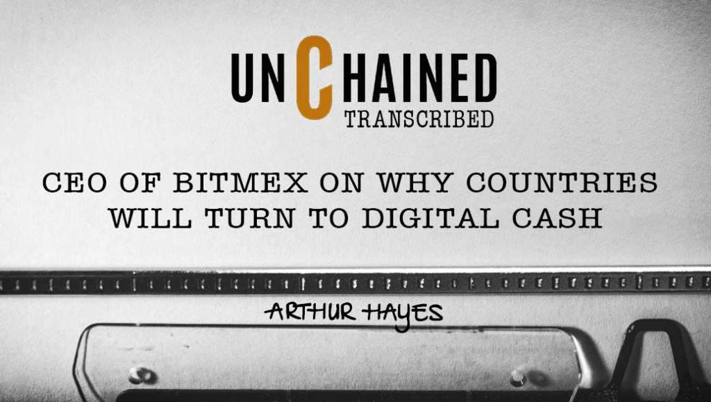 Transcript: Arthur Hayes – Unchained